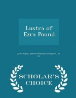 Lustra of Ezra Pound - Scholar's Choice Edition