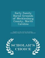 Early Family Buriol Grounds of Mecklenburg County, North Carolina - Scholar's Choice Edition