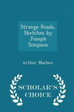 Strange Roads, Sketches by Joseph Simpson - Scholar's Choice Edition
