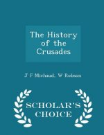 History of the Crusades - Scholar's Choice Edition