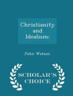 Christianity and Idealism; - Scholar's Choice Edition