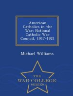 American Catholics in the War; National Catholic War Council, 1917-1921 - War College Series