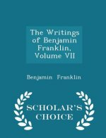 Writings of Benjamin Franklin, Volume VII - Scholar's Choice Edition
