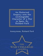 Historical Enquiry Into the Unchangeable Character of a War in Spain. by Richard Ford - War College Series