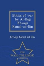 Ethics of War by Al-Hajj Khwaja Kamal-Ud-Din - War College Series