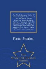 Whole Genuine Works of Flavius Josephus, the Learned and Authentic Jewish Historian, and Celebrated Warrior