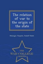 Relation of War to the Origin of the State - War College Series