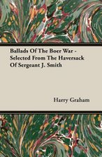 Ballads Of The Boer War - Selected From The Haversack Of Sergeant J. Smith