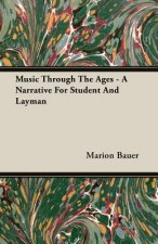Music Through The Ages - A Narrative For Student And Layman