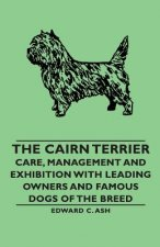 Cairn Terrier - Care, Management and Exhibition with Leading Owners and Famous Dogs of the Breed