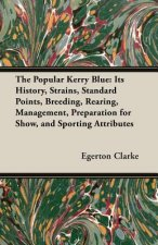 Popular Kerry Blue - Its History, Strains, Standard, Points, Breeding, Rearing, Management, Preparation For Show, And Sporting Attributes (A Vintage D