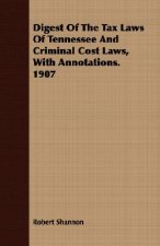 Digest of the Tax Laws of Tennessee and Criminal Cost Laws, with Annotations. 1907