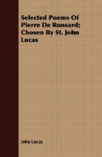 Selected Poems Of Pierre De Ronsard; Chosen By St. John Lucas