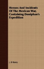 Heroes and Incidents of the Mexican War, Containing Doniphan's Expedition