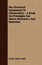 Electrical Equipment of Automobiles - A Book on Principles for Motor Mechanics and Motorists