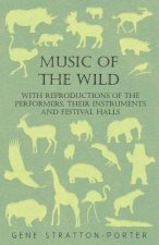 Music Of The Wild - With Reproductions Of The Performers, Their Instruments And Festival Halls