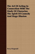 Art of Acting in Connection with the Study of Charactor, the Spirit of Comedy and Stage Illusion