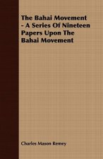 Bahai Movement - A Series of Nineteen Papers Upon the Bahai Movement