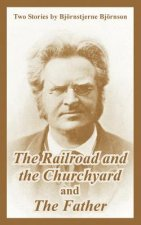 Railroad and the Churchyard and the Father (Two Stories)