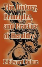 History, Principles, and Practice of Heraldry