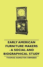 Early American Furniture Makers - A Social And Biographical Study