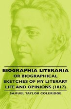 Biographia Literaria - Or Biographical Sketches Of My Literary Life And Opinions (1817)