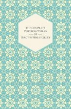 Complete Poetical Works Of Percy Bysshe Shelley