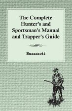 Complete Hunter's And Sportsman's Manual And Trapper's Guide