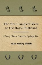 Most Complete Work On The Horse Published - Every Horse Owner's Cyclopedia