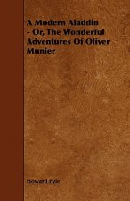 Modern Aladdin - Or, The Wonderful Adventures Of Oliver Munier