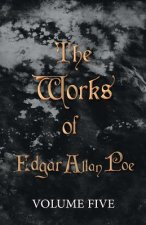 Works Of Edgar Allan Poe - Volume Five