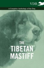 Tibetan Mastiff - A Complete Anthology of the Dog