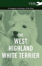 West-Highland White Terrier - A Complete Anthology of the Dog