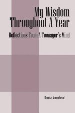My Wisdom Throughout A Year: Reflections From A Teenager's Mind