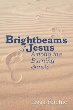 Brightbeams of Jesus Among the Burning Sands