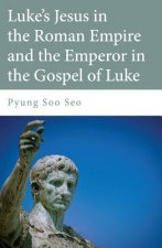 Luke's Jesus in the Roman Empire and the Emperor in the Gospel of Luke