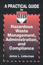 Practical Guide for Hazardous Waste Management, Administration, and Compliance