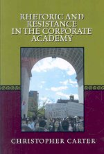 Rhetoric and Resistance in the Corporate Academy