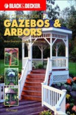 Black & Decker the Complete Guide to Gazebos and Arbors