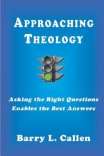 Approaching Theology, Asking the Right Questions Enables the Best Answers