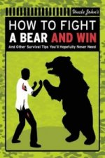 Uncle John's How to Fight a Bear and Win