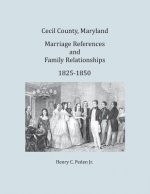 Cecil County, Maryland, Marriage References and Family Relationships, 1825-1850