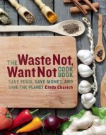 Waste Not, Want Not Cookbook