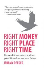 Right Money, Right Place, Right Time - Personal Finances to Transform Your Life and Secure Your Future