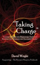'Taking Charge' - Turning Thoughts into Beginnings, Goals into Realities and Dreamers into Successful People