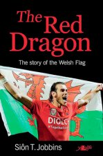 Red Dragon of Wales - its Story, its Meaning