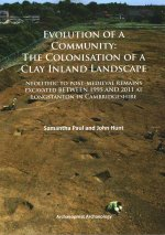 Evolution of a Community: the Colonisation of a Clay Inland Landscape: Neolithic to Post-Medieval Remains Excavated Over Sixteen Years at Longstanton