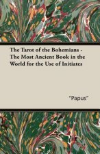 Tarot of the Bohemians - The Most Ancient Book in the World for the Use of Initiates