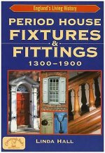 Period House Fixtures and Fittings 1300-1900