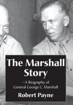 Marshall Story, a Biography of General George C. Marshall